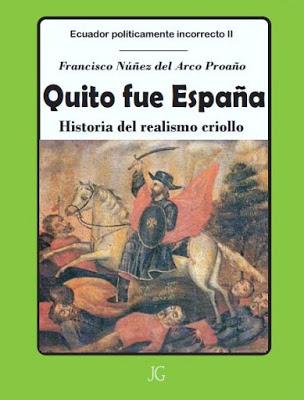 """""""Quito fue España: Historia del Realismo Criollo"""" por Francisco Núñez del Arco"""