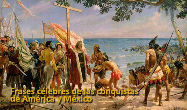 Frases célebres de la Conquista de América y la conquista de México